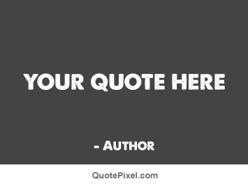 How To Make A Quote Custom Make Your Own Quote Picture  Quotepixel