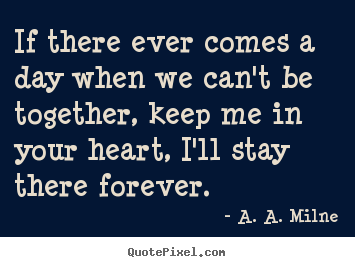 Quotes about friendship - If there ever comes a day when we can't be..