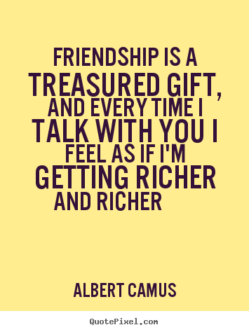 Sayings about friendship - Friendship is a treasured gift, and every time i talk with you..