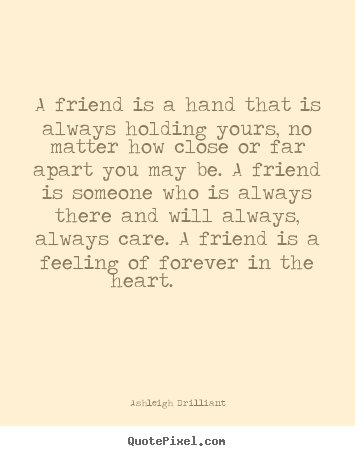 Quotes about friendship - A friend is a hand that is always holding..