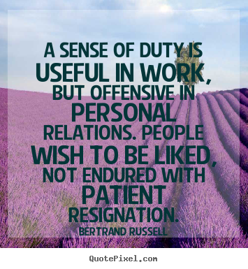 A sense of duty is useful in work, but offensive.. Bertrand Russell good friendship quotes