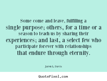 Jaren L. Davis picture quotes - Some come and leave, fulfilling a single purpose; others,.. - Friendship quotes