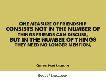 Quote about friendship - One measure of friendship consists not in..