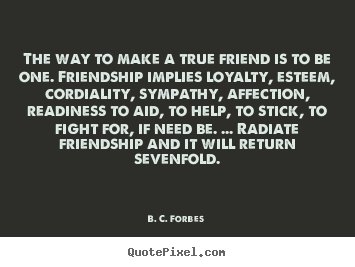 Quotes About True Friendship And Loyalty Endearing Create Picture Quotes About Friendship  The Way To Make A True