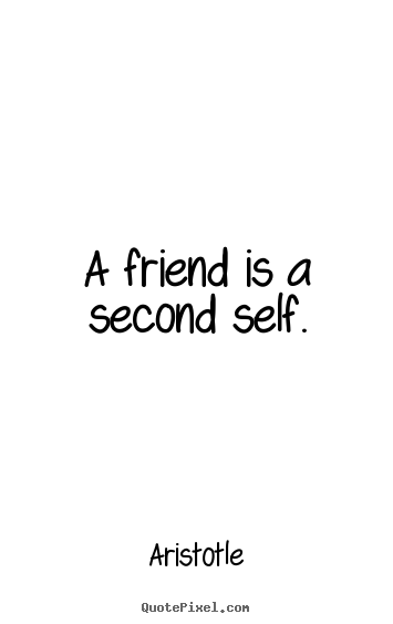Friendship quote - A friend is a second self.