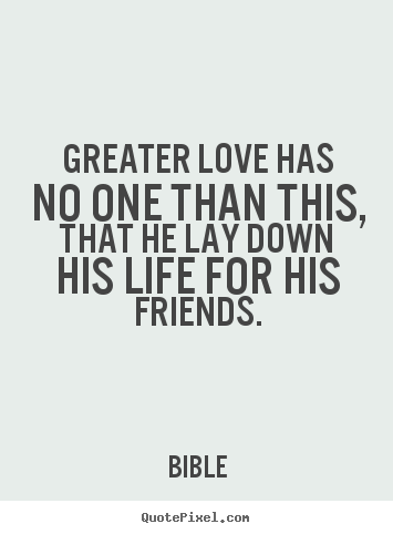 Friendship quotes greater love has no one than this that he lay friendship quotes greater love has no one than this that he thecheapjerseys Gallery