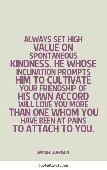Incroyable Samuel Johnson Picture Sayings   Always Set High Value On Spontaneous  Kindness. He Whose Inclination