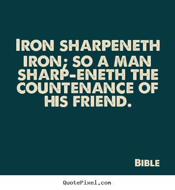 Bible picture quote - Iron sharpeneth iron; so a man sharp-eneth the.. - Friendship quotes