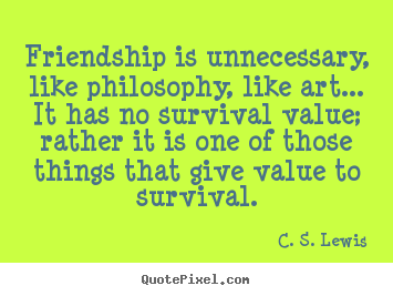 Diy picture quotes about friendship - Friendship is unnecessary, like philosophy, like art... it..