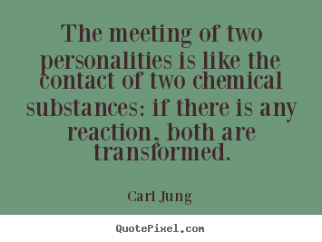 Carl Jung picture quotes - The meeting of two personalities is like the contact of two chemical.. - Friendship quotes