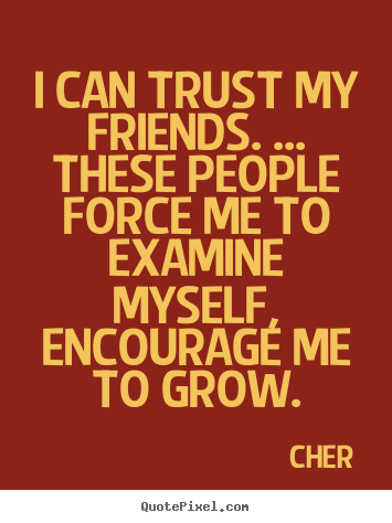 Design Your Own Picture Quotes About Friendship I Can Trust My New Trust In Friendship