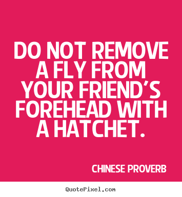 Chinese Proverb picture quotes - Do not remove a fly from your ...
