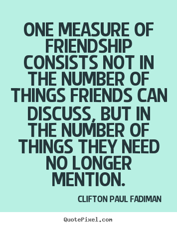 Friendship quote - One measure of friendship consists not in the..