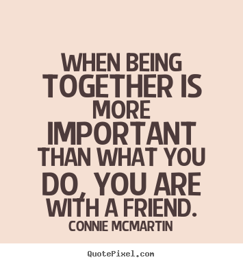 Being Together Quotes Unique Connie Mcmartin Picture Quote  When Being Together Is More
