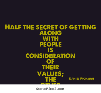 Half the secret of getting along with people.. Daniel Frohman best friendship quotes