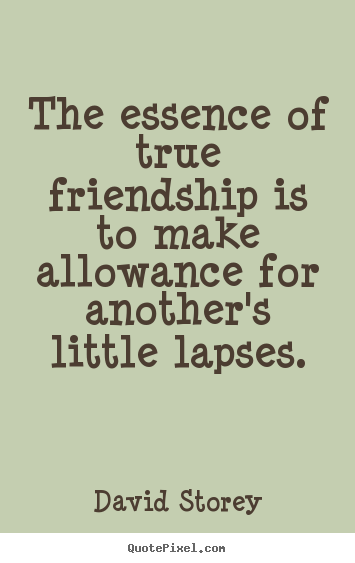 Friendship quotes - The essence of true friendship is to make..