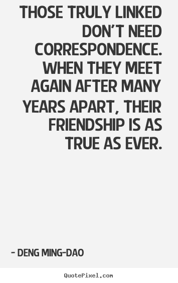 Create graphic poster quotes about friendship - Those truly linked don't need correspondence...