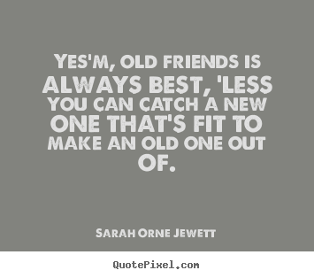 Make personalized poster sayings about friendship - Yes'm, old friends is always best, 'less..