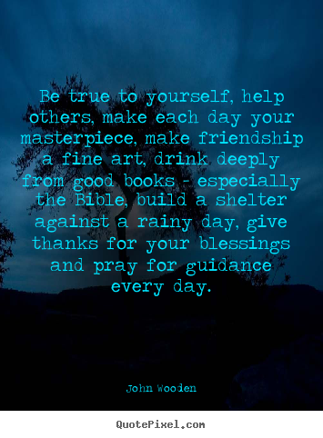 Friendship quotes - Be true to yourself, help others, make each day your masterpiece,..