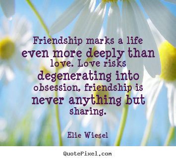 Create graphic picture quotes about friendship - Friendship marks a life even more deeply than..