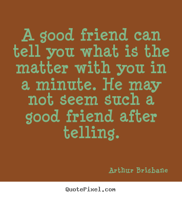 Create your own picture sayings about friendship - A good friend can tell you what is the matter with you..