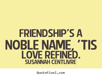 Susannah Centlivre Picture Quote Friendship S A Noble