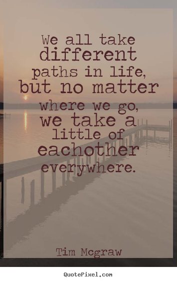 Create custom picture quotes about friendship - We all take different paths in life, but no matter where we..
