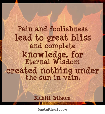 Quotes About Friendship Pain And Foolishness Lead To Great Bliss