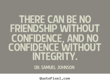 How to design picture quotes about friendship - There can be no friendship without confidence,..