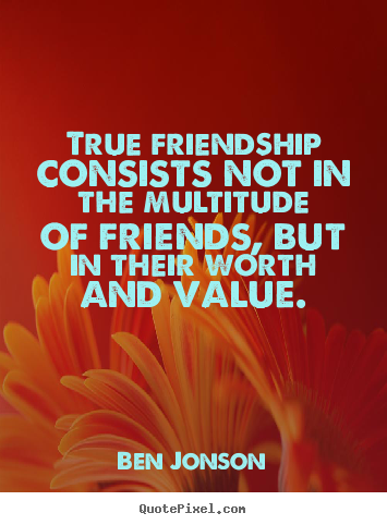 Quotes about friendship - True friendship consists not in the multitude of..