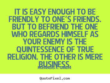 Diy picture quote about friendship - It is easy enough to be friendly to one's friends. but..