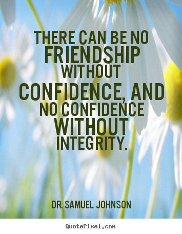 Friendship quotes - There can be no friendship without confidence, and no confidence..