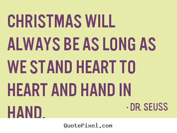 Christmas Will Always Be As Long As We Stand Heart To Heart And Hand.