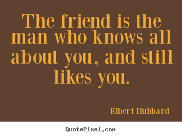All About Friendship Quotes Prepossessing Quote About Friendship  The Friend Is The Man Who Knows All About