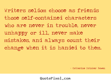 Catherine Drinker Bowen picture quotes - Writers seldom choose as friends those self-contained characters.. - Friendship quotes