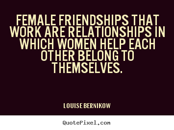 Quotes About Relationships And Friendships Custom Friendship Quotes  Female Friendships That Work Are Relationships