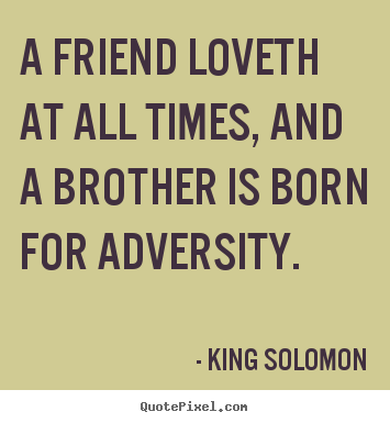 How to make picture quotes about friendship - A friend loveth at all times, and a brother is born for adversity.