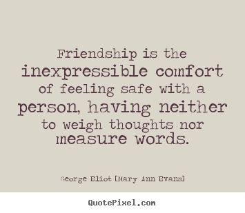 Quotes about friendship - Friendship is the inexpressible comfort of..