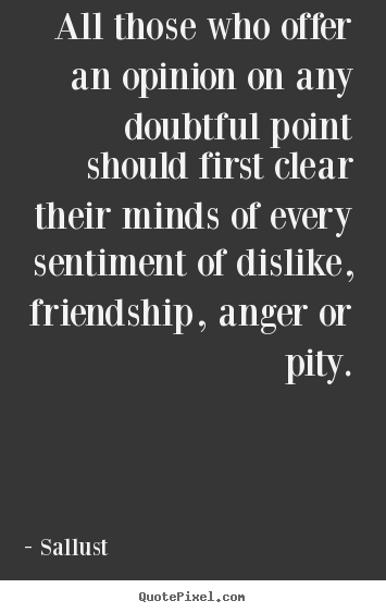 Friendship quotes - All those who offer an opinion on any doubtful point should..
