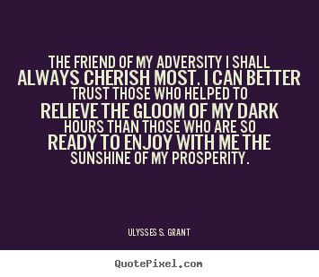 Create custom picture quotes about friendship - The friend of my adversity i shall always cherish most. i can..