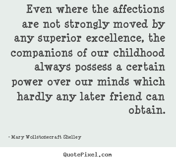 Quotes about friendship - Even where the affections are not strongly moved by..