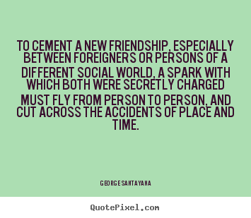 Design custom picture quotes about friendship - To cement a new friendship, especially between..