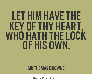 Quotes about friendship - Let him have the key of thy heart, who hath..