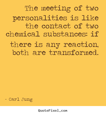 Friendship quote - The meeting of two personalities is like the contact of two chemical..