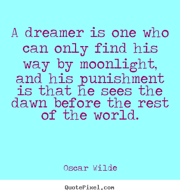 Design Your Own Photo Quote About Friendship   A Dreamer Is One Who Can  Only Find