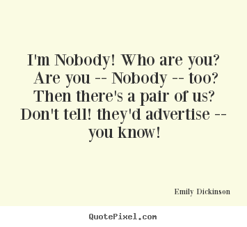 Design your own picture quotes about friendship - I'm nobody! who are you? are you -- nobody -- too?then..