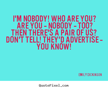 im nobody who are you Poetry analysis 11: i'm nobody who are you by emily dickinson summarized and analyzed.