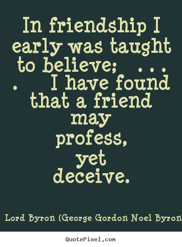 Friendship quotes - In friendship i early was taught to believe; ...