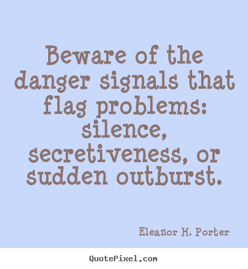 Quote about friendship - Beware of the danger signals that flag problems:..