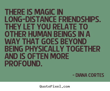 Diy picture quotes about friendship - There is magic in long-distance friendships. ..
